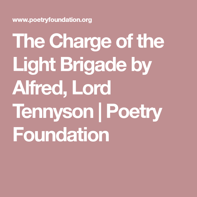 the charge of the light brigade by alfred tennyson essay The charge of the light brigade is an 1854 narrative poem by alfred, lord tennyson about the charge of the light brigade at the battle of balaclava during the crimean war.