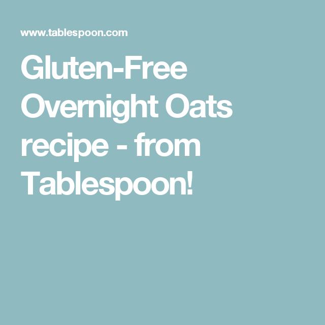 Gluten-Free Overnight Oats recipe - from Tablespoon!