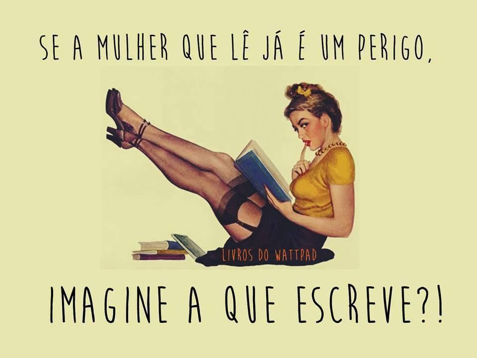 se a mulher que lê é um perigo, imagine a que escreve.