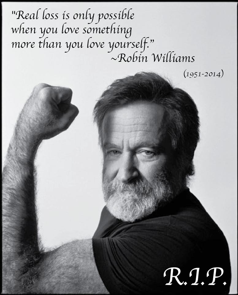 When You Love Something More Than You Love Yourself Robin Williams Robin Williams Quotes Robin Williams Robin