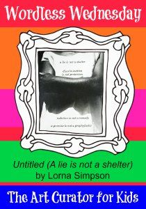 The Art Curator for Kids - Wordless Wednesday - Lorna Simpson, Untitled (A lie is not a shelter), 1989 - 300