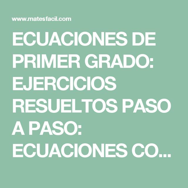 Ecuaciones De Primer Grado Ejercicios Resueltos Paso A Paso Ecuaciones Con Fracciones Parentesis Y Signos Ne Primeros Grados Ecuaciones Ejercicios Resueltos