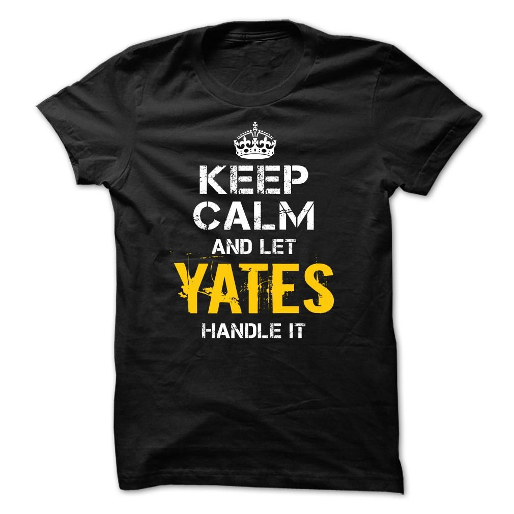 Keep Calm Let YATES Handle It