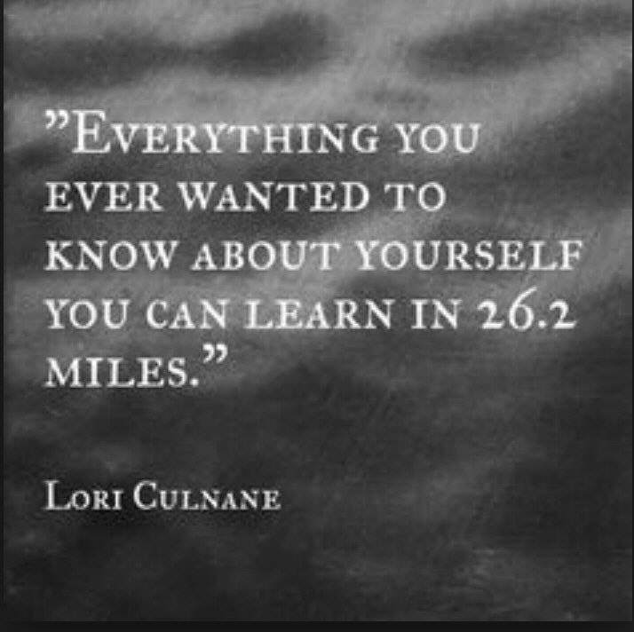 """""""Everything you ever wanted to know about yourself you can learn in 26.2 miles."""" -Lori Culnane"""