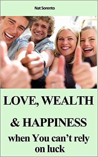 Love, Wealth and Happiness When You Can't Rely On Luck - Kindle edition by Nat Sorento. Religion & Spirituality Kindle eBooks @ Amazon.com.