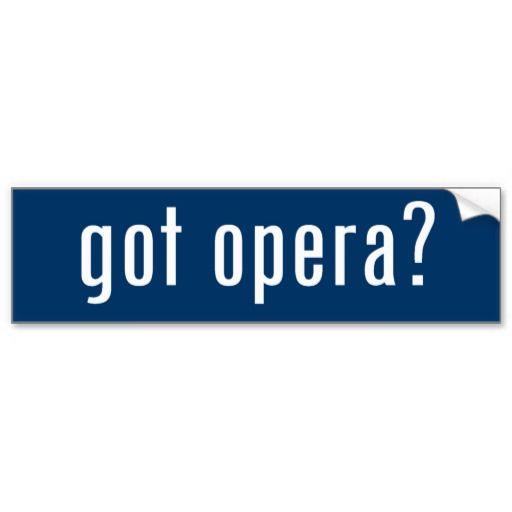 got opera? bumper stickers