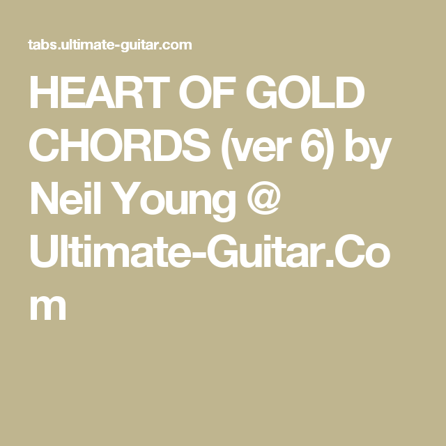 HEART OF GOLD CHORDS (ver 6) by Neil Young @ Ultimate-Guitar.Com ...