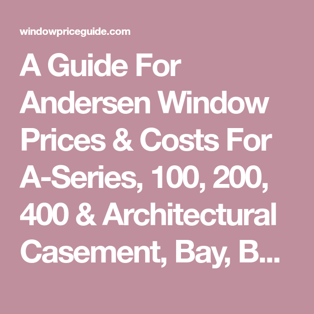A Guide For Andersen Window Prices Costs For A Series 100 200
