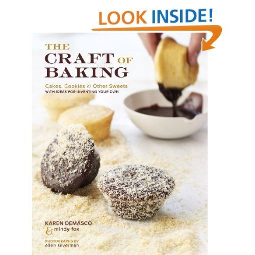 Amazon Com The Craft Of Baking Cakes Cookies And Other Sweets With Ideas For Inventing Your Own 978030740 Baking Cookbooks Baking Truffle Recipe Chocolate