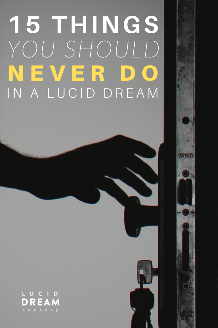 What Not To Do In A Lucid Dream 15 Things 2020 Lucid Dreaming