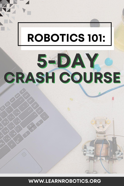 5 Day Robotics Crash Course Learn Robotics Crash Course Engineering Courses