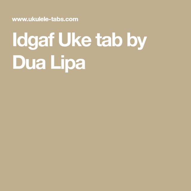 Idgaf Uke Tab By Dua Lipa Uke Chords Pinterest Uke Tabs