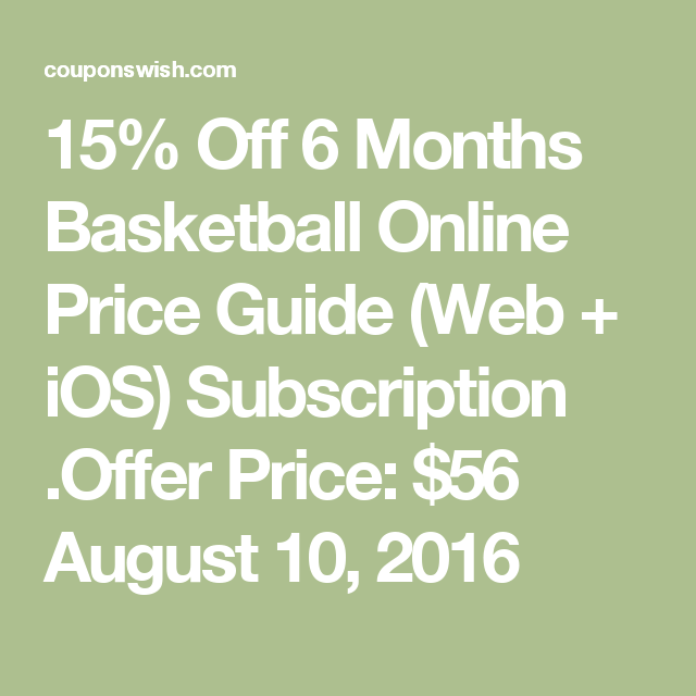 15% Off 6 Months Basketball Online Price Guide (Web + iOS) Subscription .Offer Price: $56 August 10, 2016