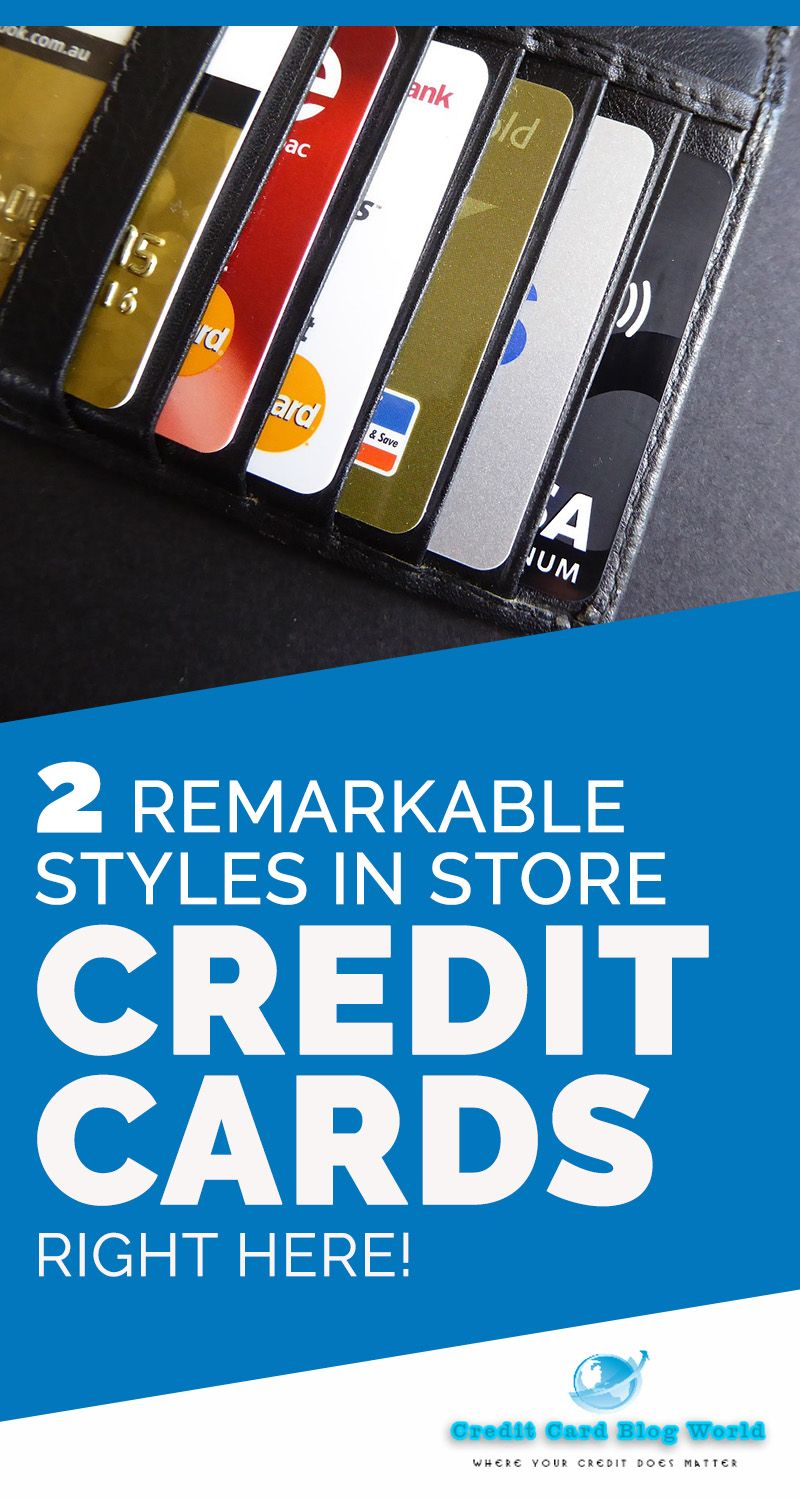 2 Remarkable Styles In Store Credit Cards Right Here These Cards