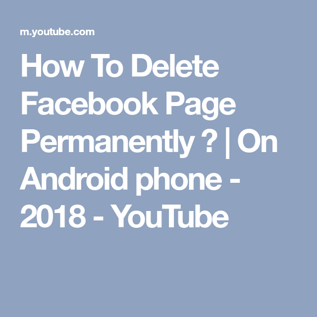 How to delete facebook page permanently on android phone 2018 how to delete facebook page permanently on android phone 2018 ccuart Choice Image
