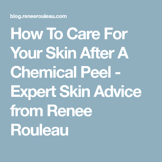 How To Care For Your Skin After A Chemical Peel - Expert Skin Advice from Renee Rouleau