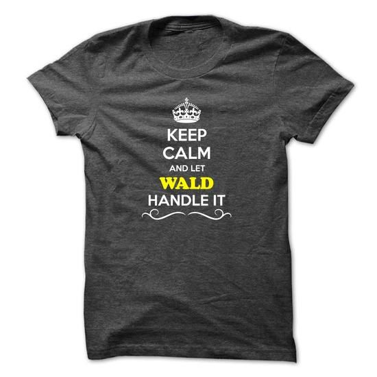 Cool Keep Calm and Let WALD Handle it T-Shirts