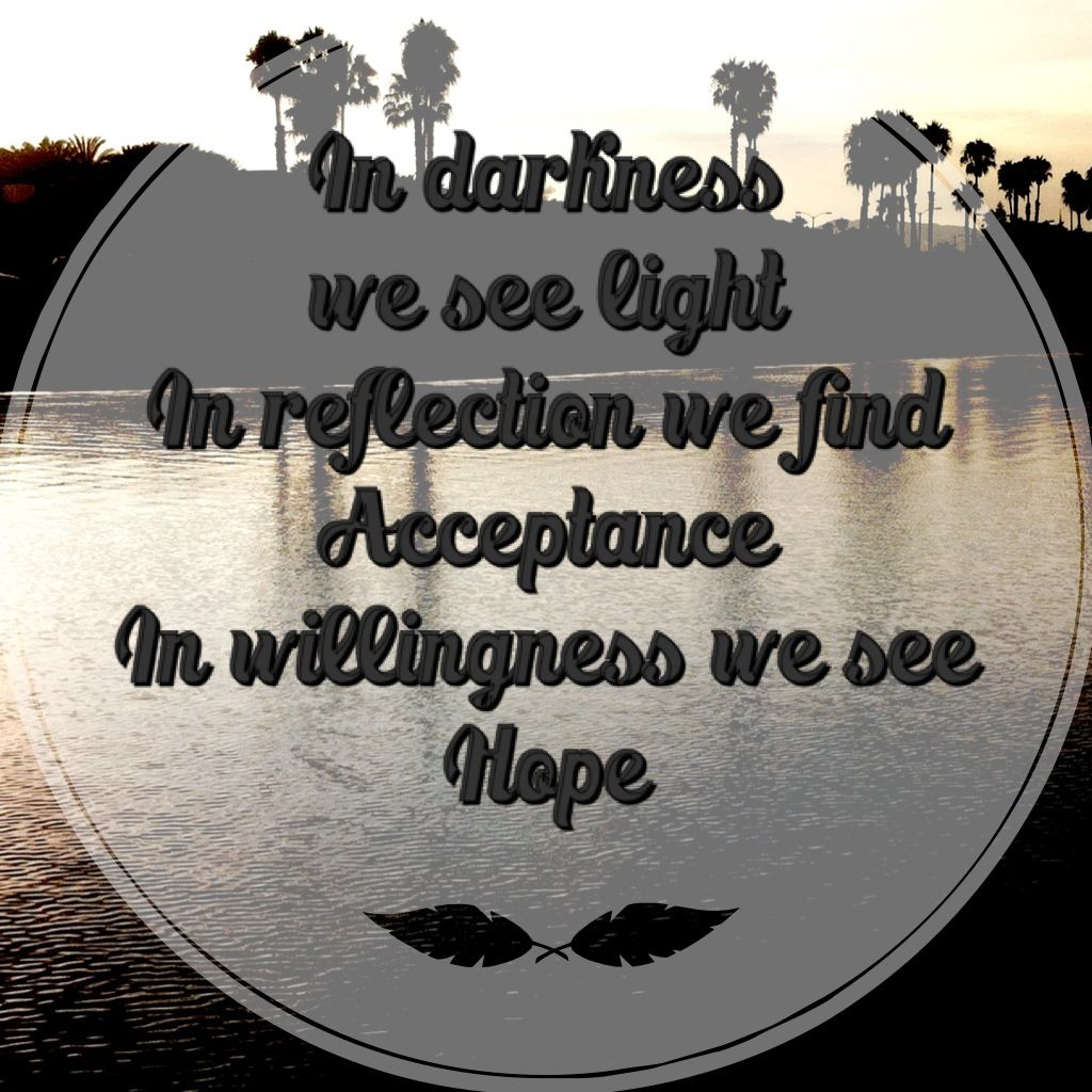 In Reflection We Find Acceptance. In Willingness We See