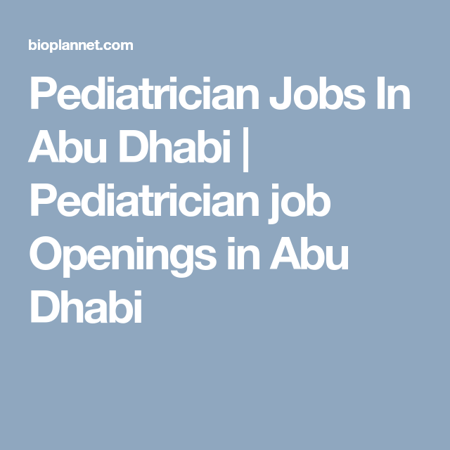 Pediatrician Jobs In Abu Dhabi | Pediatrician job Openings in Abu ...