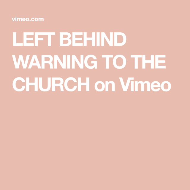 LEFT BEHIND WARNING TO THE CHURCH on Vimeo | The Church | Leave behind