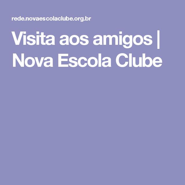 Visita aos amigos | Nova Escola Clube