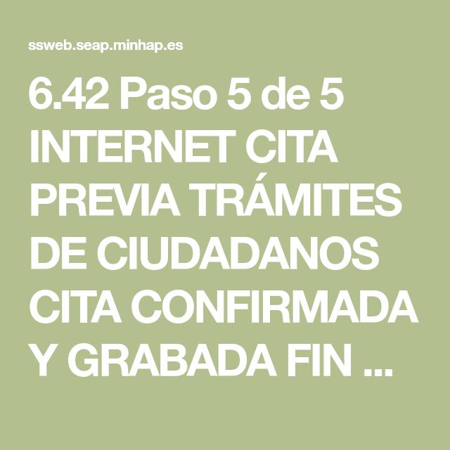 6 42 Paso 5 De 5 Internet Cita Previa Trámites De Ciudadanos Cita Confirmada Y Grabada Fin Del Proceso Nº De Justifican Diseño Puertas Imprimir Sobres Internet