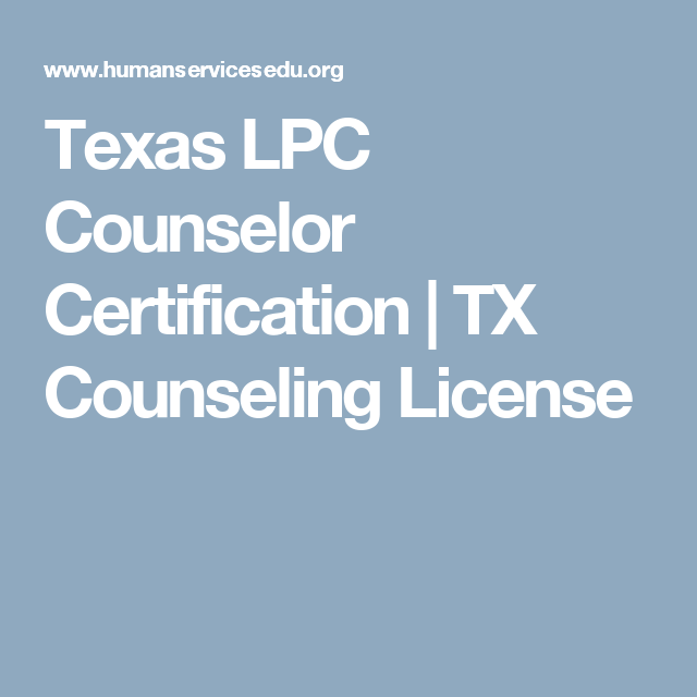 Texas Lpc Counselor Certification Tx Counseling License Texas