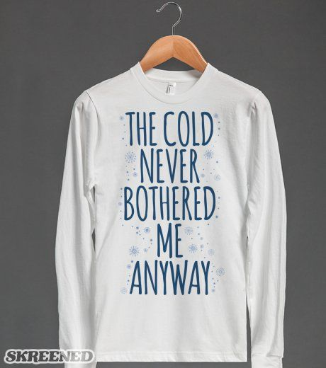 The Cold Never Bothered Me Anyway | The Cold Never Bothered Me Anyway. Show off your love for winter and Frozen at the same time! This makes the perfect gift for any Frozen fan! #Skreened