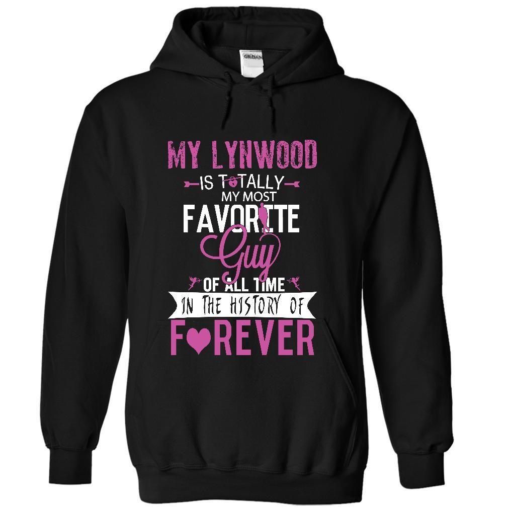 My LYNWOOD is totally my most favorite guy of all time  T Shirt, Hoodie, Sweatshirt