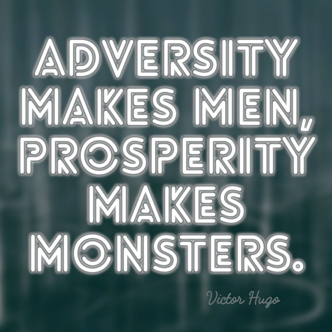 Inspirational Quotes For Men Adversity Makes Men Prosperity Makes Monsters  Victor Hugo