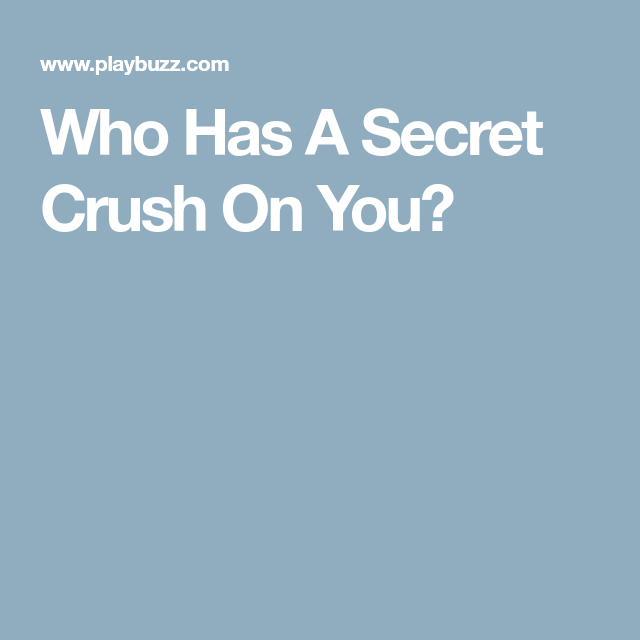 How To Know If Someone Has A Secret Crush On You Quiz