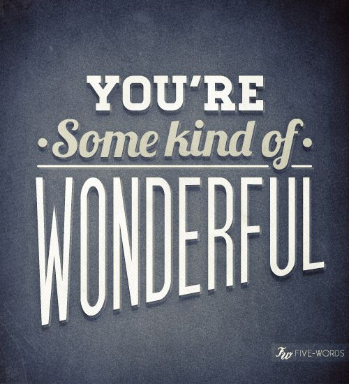 You Re Wonderful: You're Some Kind Of Wonderful! #quote #saying #inspire