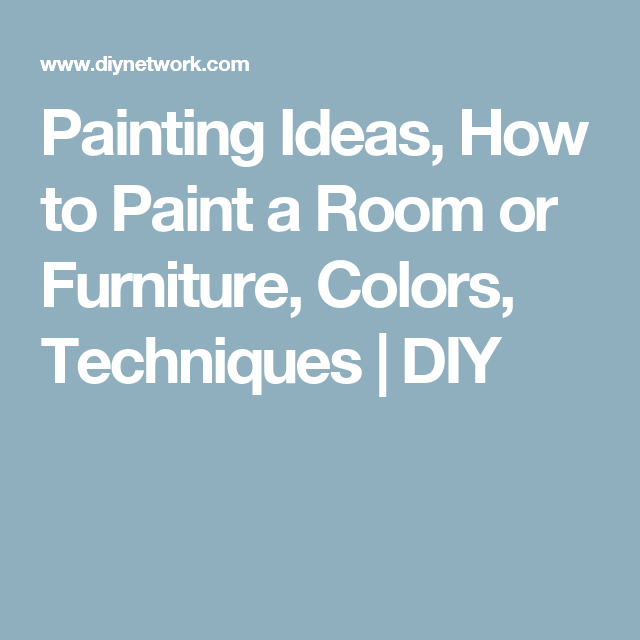 Painting Ideas, How to Paint a Room or Furniture, Colors, Techniques | DIY