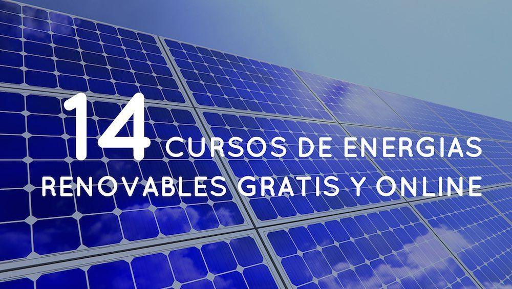14 Cursos De Energias Renovables Gratis Y Online Energia Renovable Energia Solar Y Curso De Energia Solar