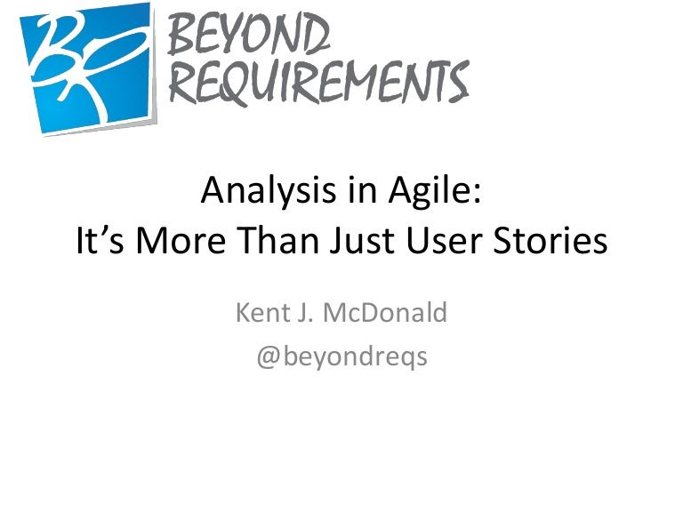 Analysis In Agile ItS More Than Just User Stories  Project