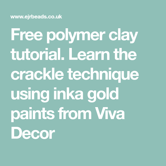 Free polymer clay tutorial. Learn the crackle technique using inka gold paints from Viva Decor