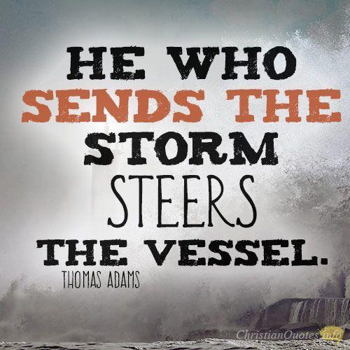Aquele que envia a tempestade dirige o navio.