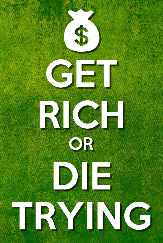 Get Rich Or Die Trying Keep Calm And Carry On Pinterest Keep