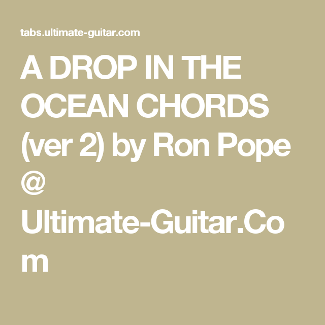 A DROP IN THE OCEAN CHORDS (ver 2) by Ron Pope @ Ultimate-Guitar.Com ...