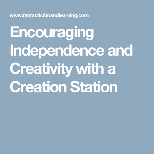 Encouraging Independence and Creativity with a Creation Station
