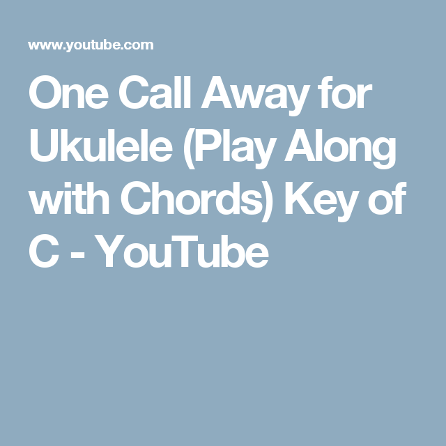 One Call Away for Ukulele (Play Along with Chords) Key of C ...