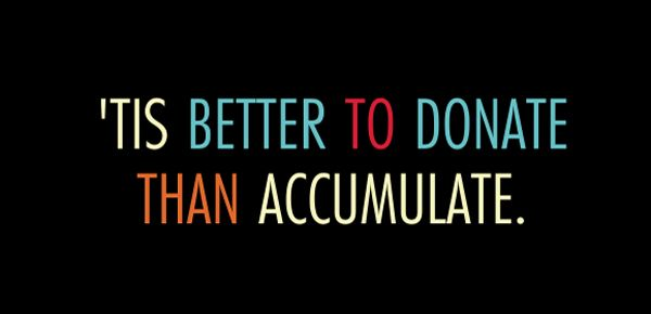'Tis Better to Donate Than Accumulate