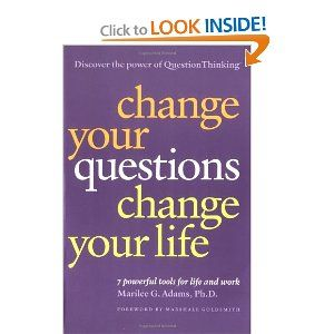 Change Your Questions Change Your Life 7 Powerful Tools For Life