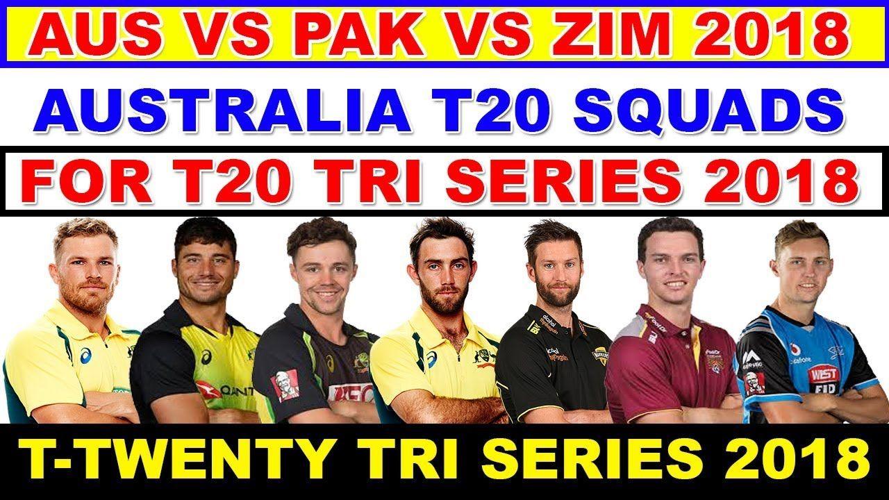 Australia T20 Squad Announce For Tri Series 2018 Pakistan Vs Australi Pakistan Vs Youtube Squad