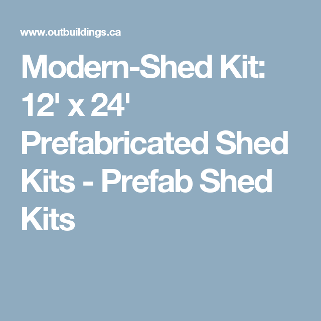 ModernShed Kit 12 x 24 Prefabricated Shed Kits Prefab Shed