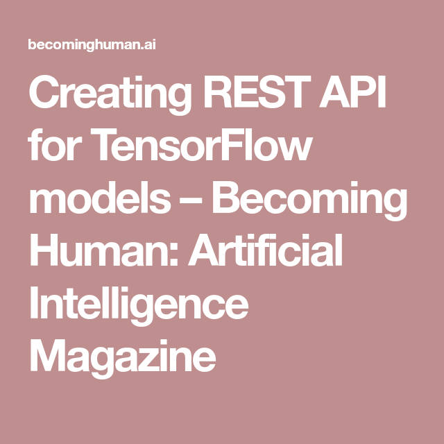 Creating REST API for TensorFlow models – Becoming Human: Artificial