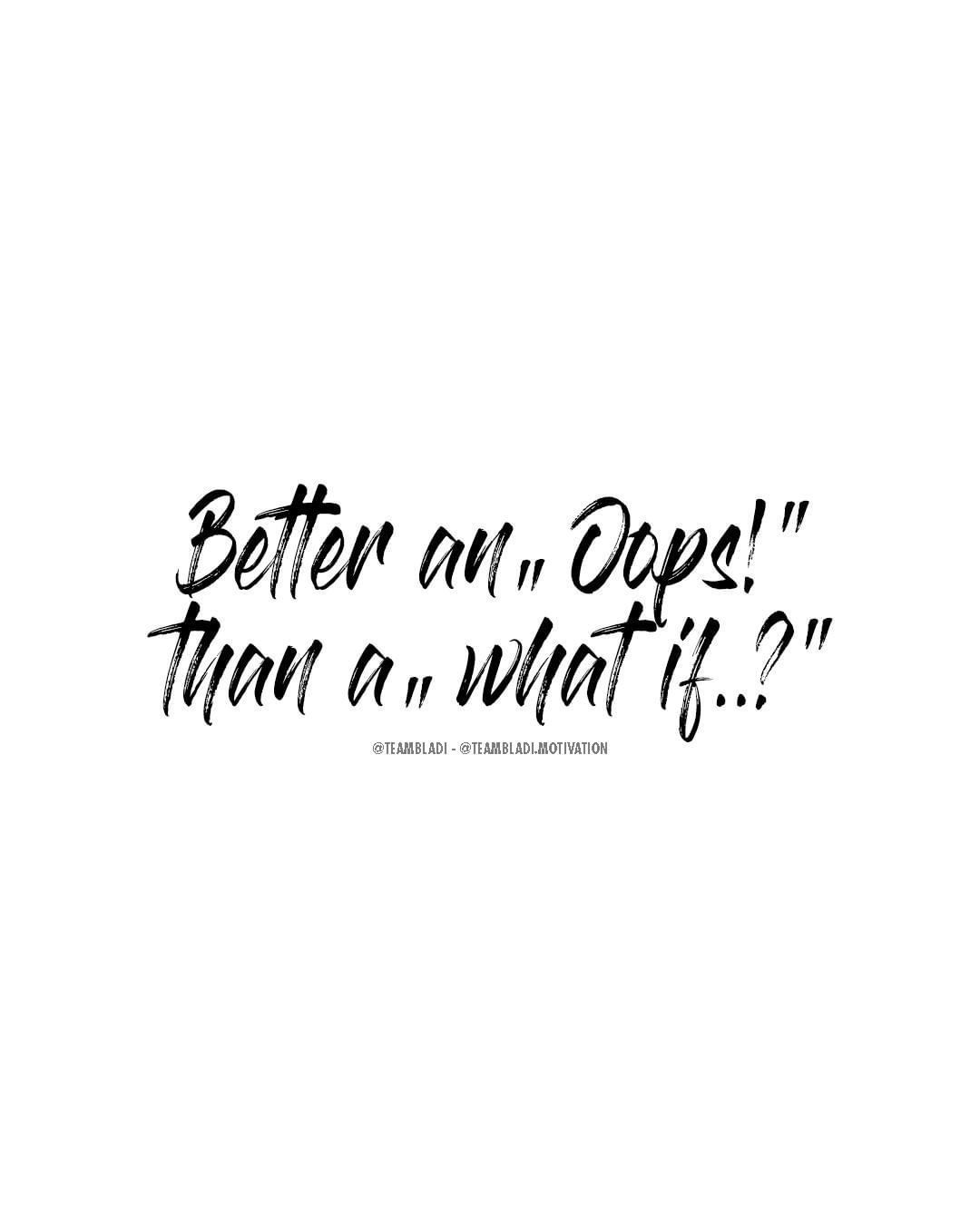 Better An Oops Than A What If Motivation Quotes