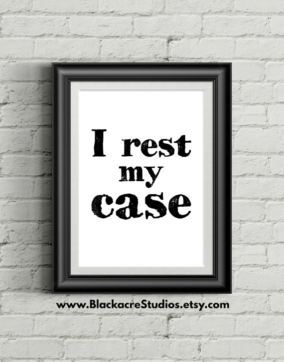 I Rest My Case - Trial Practice - Courtroom Quotes - Attorney Gifts ...