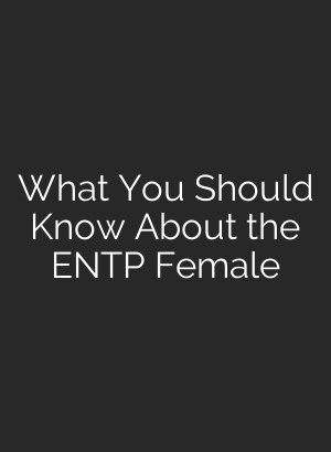 What You Should Know About the ENTP Female   Myers-briggs