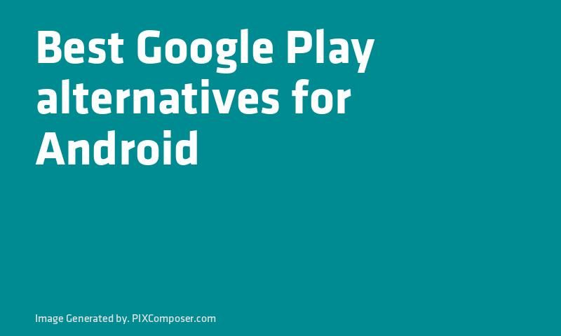 Best #Google Play alternatives for #Android New Android Apps - best of google play
